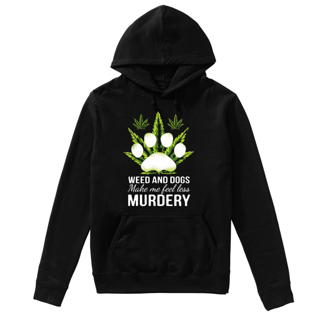 Weed and dogs make me feel less Murdery Unisex Hoodie