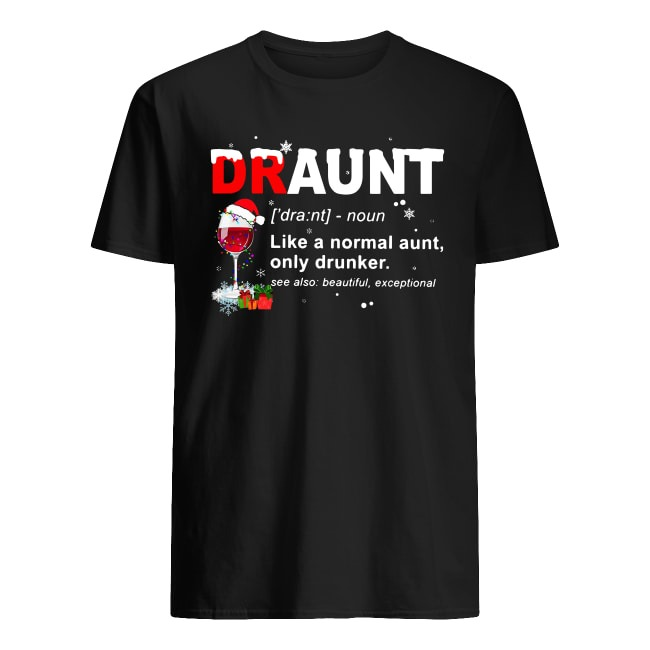 Draunt like a normal aunt only drunker Christmas shirt