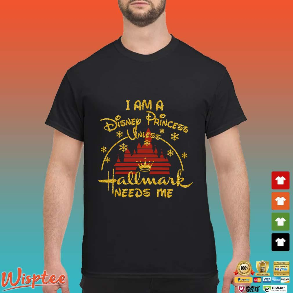 I am Disney princess unless Hallmark needs me Christmast shirt