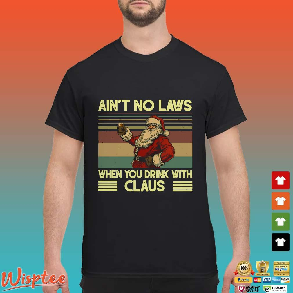Santa Claus Ain't no laws when you drink with claus vintage shirt