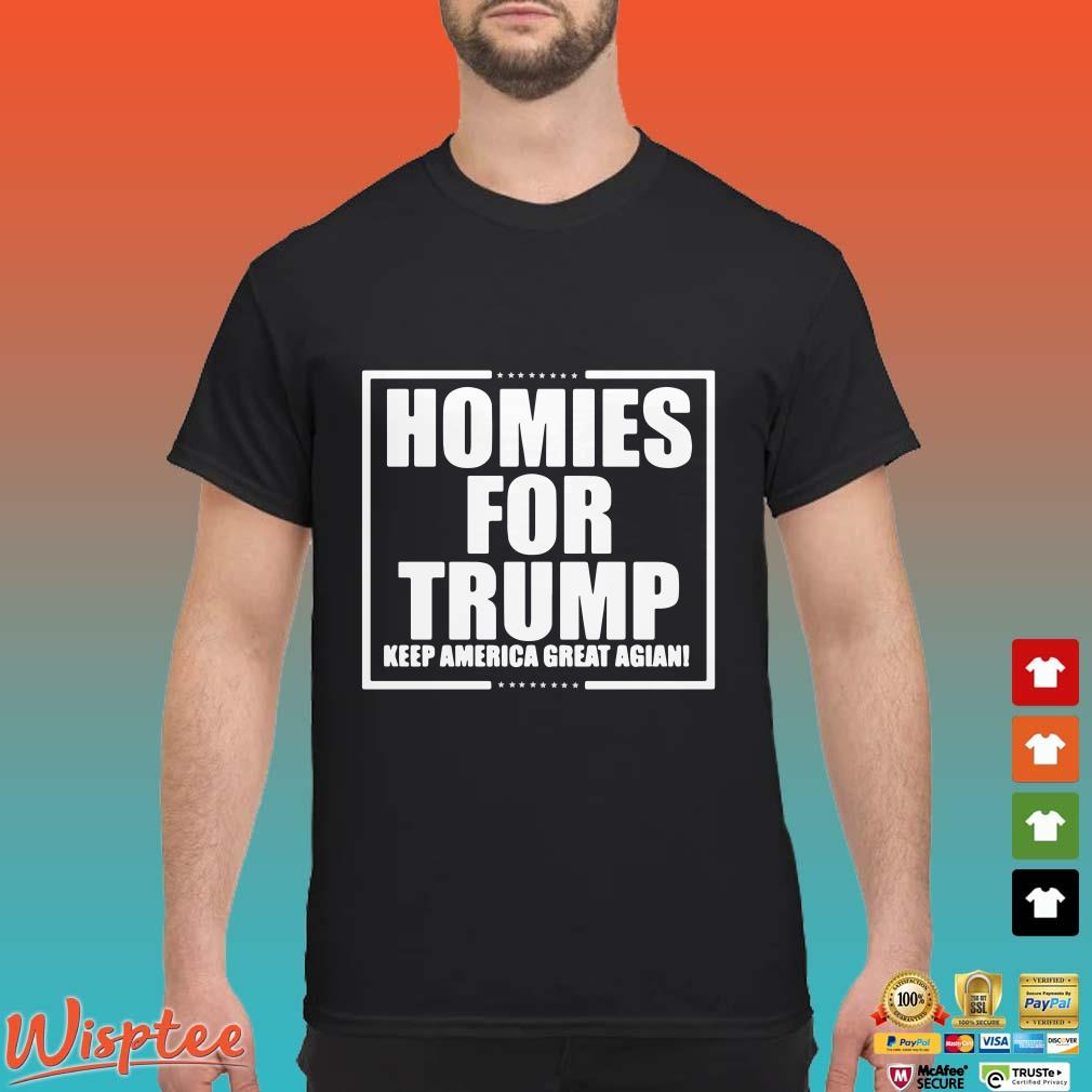 Homies for Trump Keep America Great Again Shirt