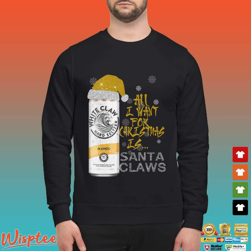 All I Want For Christmas Santa Claws White Claw Mango Shirt