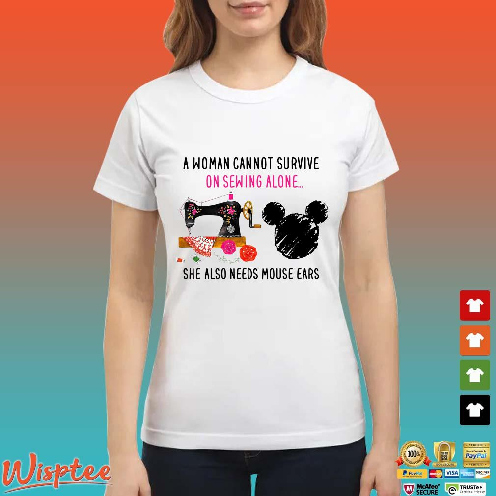 A woman cannot survive on sewing alone she also need mouse ears shirt