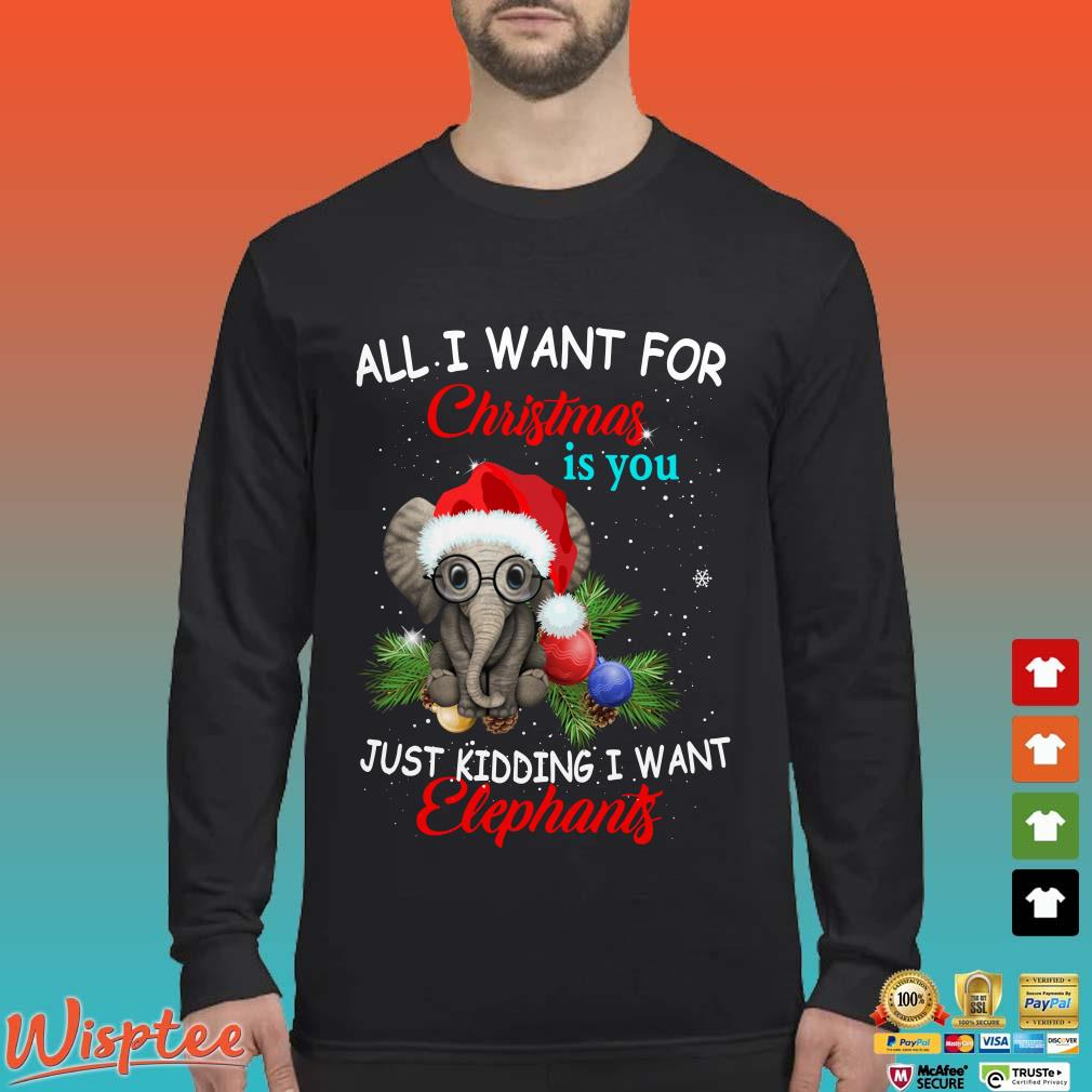 Just Kidding I Want Elephants Christmas Shirt