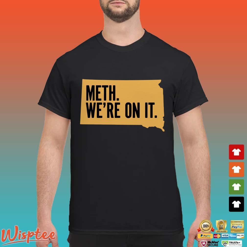 Meth. We're On It. Shirt