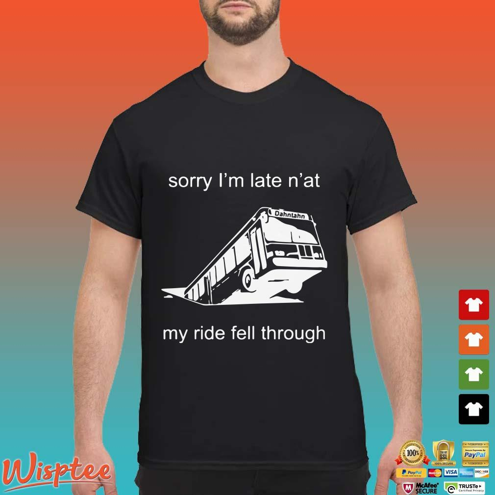 Pittsburgh Bus Sorry I'm late n'at my ride fell through Shirt