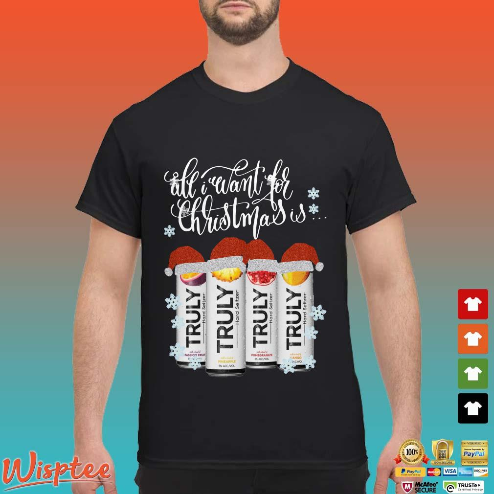 All I Want For Christmas Is Truly Beer Shirt