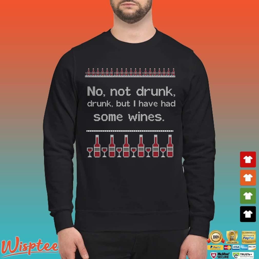 No Not Drunk Drunk But I Have Had Some Wines Ugly Christmas Sweater