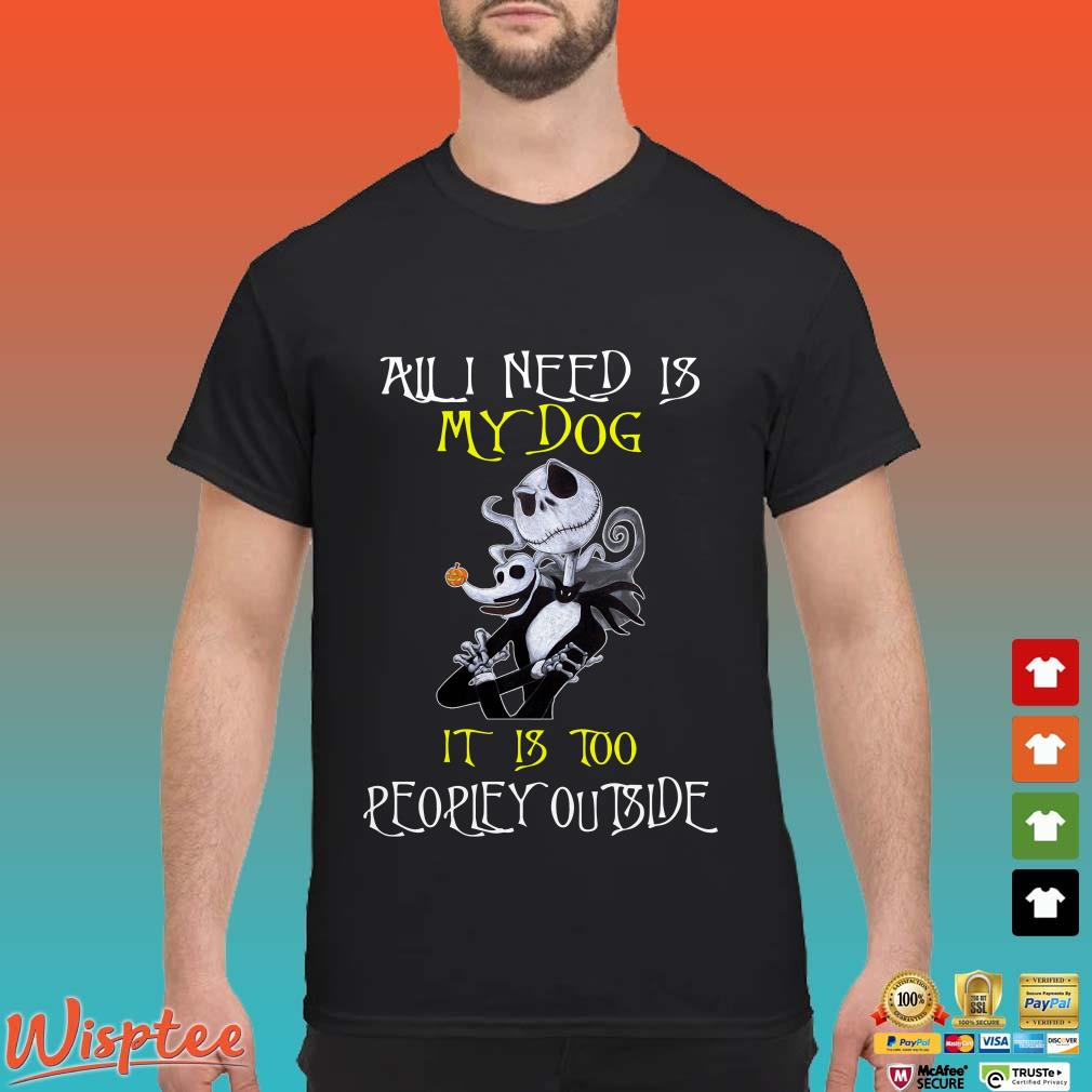 All I need is my dog it's too peopley outside Jack Skellington Shirt