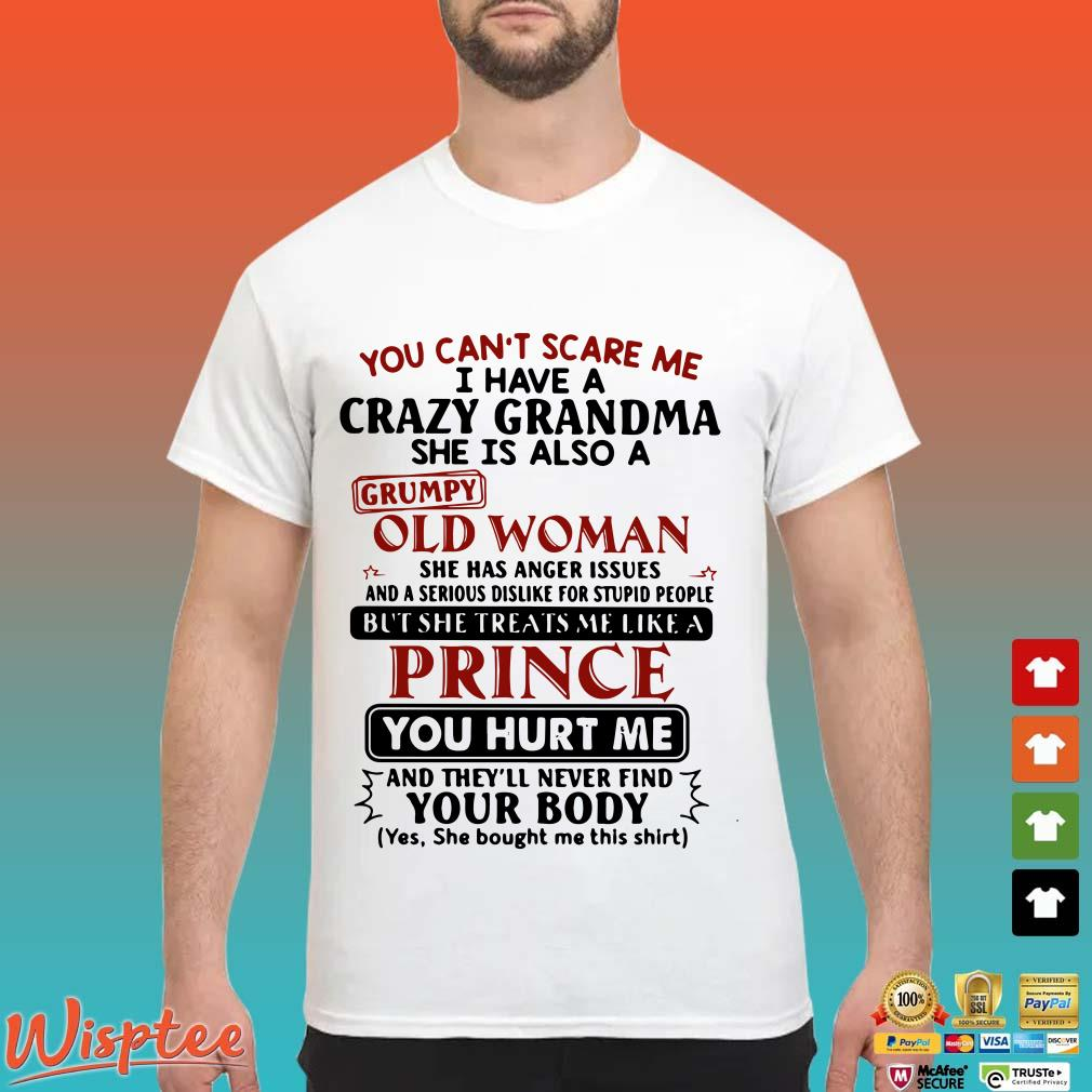 You Can't Scare Me I Have A Crazy Grandma She Is Also A Grumpy Old Woman Prince Shirt