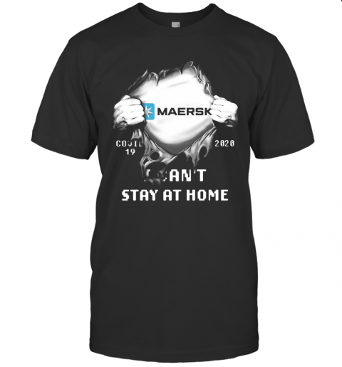 Blood Insides Maersk Covid 19 2020 I Can'T Stay At Home T-Shirt