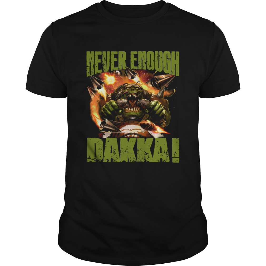 Never Enough Dakka shirt