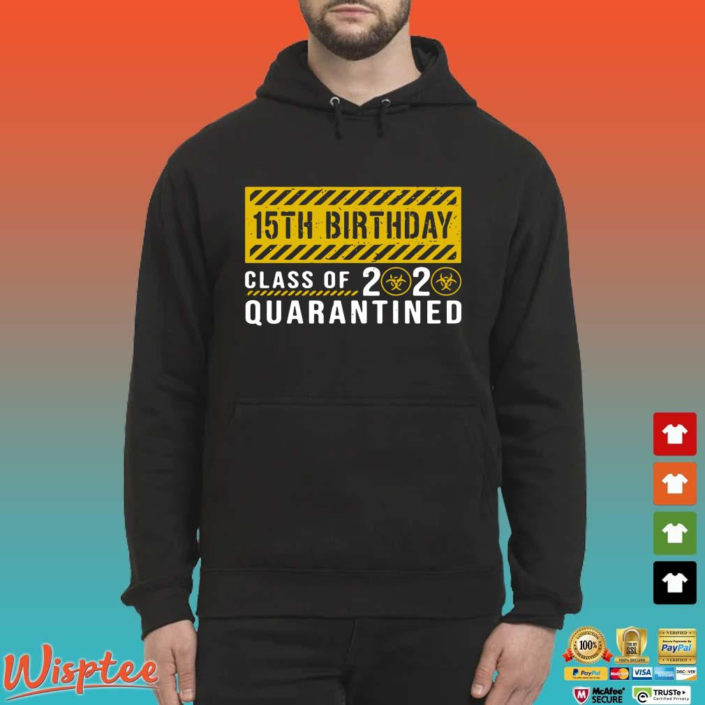 15th Birthday Class Of 2020 Quarantined Shirt T-s Hoodie den