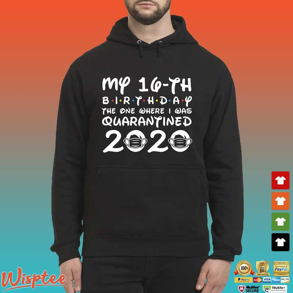 16th Birthday Shirt , Quarantine Shirt, The One Where I Was Quarantined 2020 T-Shirt 16th Birthday Tee Hoodie den