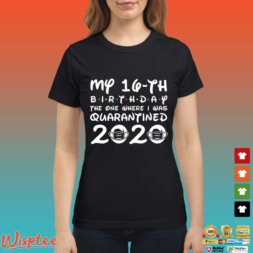 16th Birthday Shirt , Quarantine Shirt, The One Where I Was Quarantined 2020 T-Shirt 16th Birthday Tee Ladies den