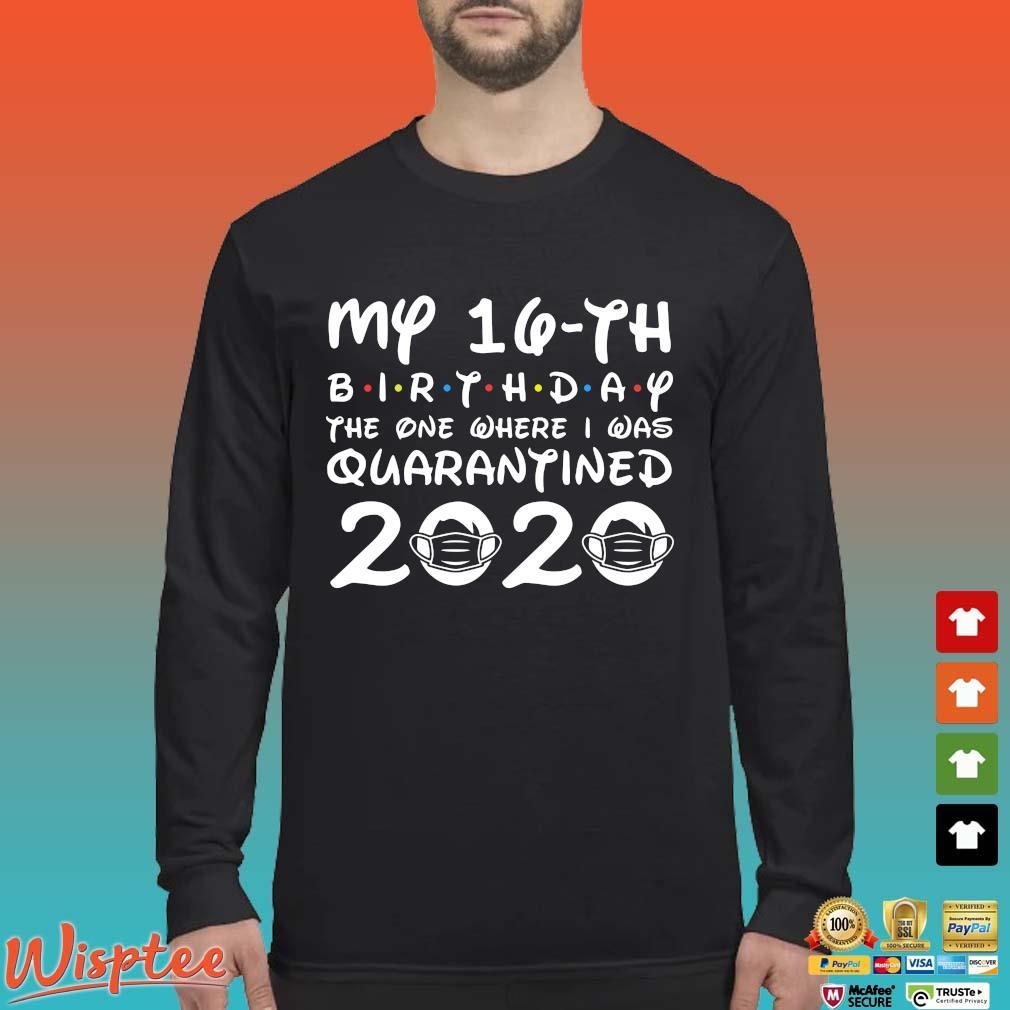 16th Birthday Shirt , Quarantine Shirt, The One Where I Was Quarantined 2020 T-Shirt 16th Birthday Tee Long Sleeved den