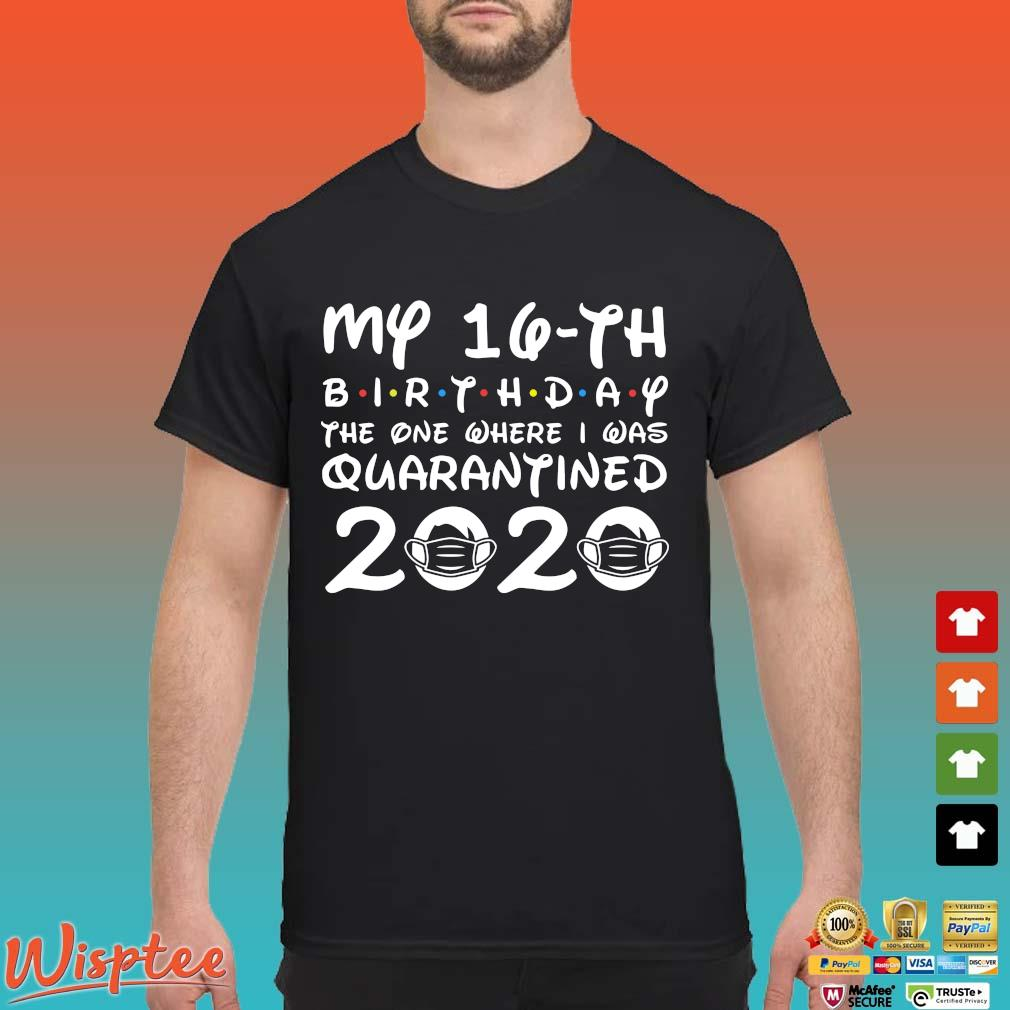 16th Birthday Shirt , Quarantine Shirt, The One Where I Was Quarantined 2020 T-Shirt 16th Birthday Tee