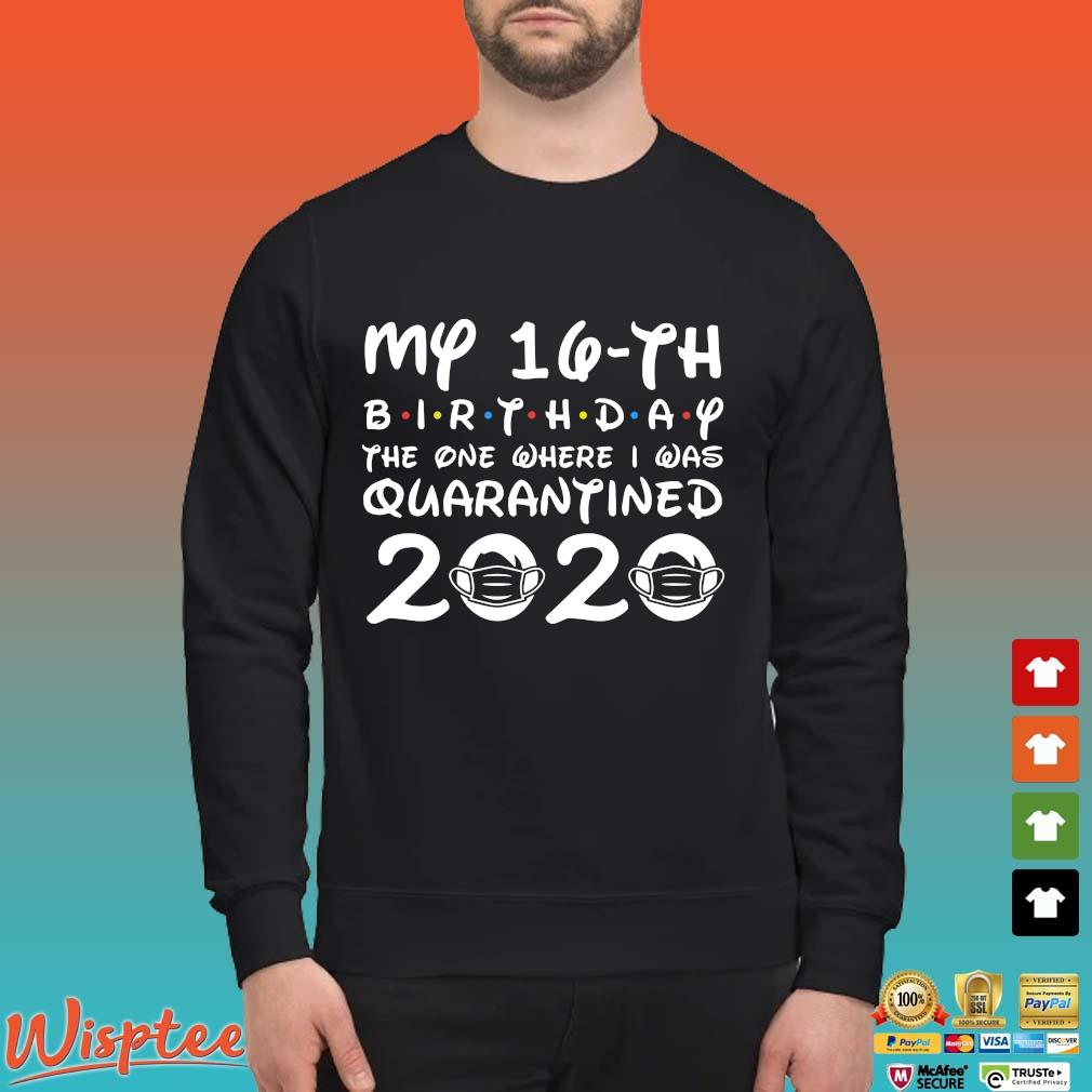 16th Birthday Shirt , Quarantine Shirt, The One Where I Was Quarantined 2020 T-Shirt 16th Birthday Tee Sweater den