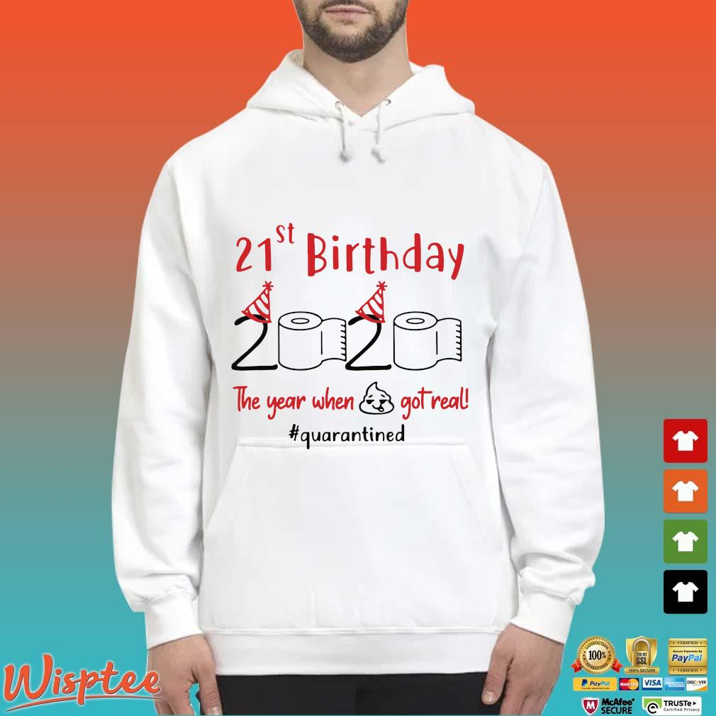21st Birthday 2020 The Year When Shit Got Real Quarantined Shirts Hoodie trang