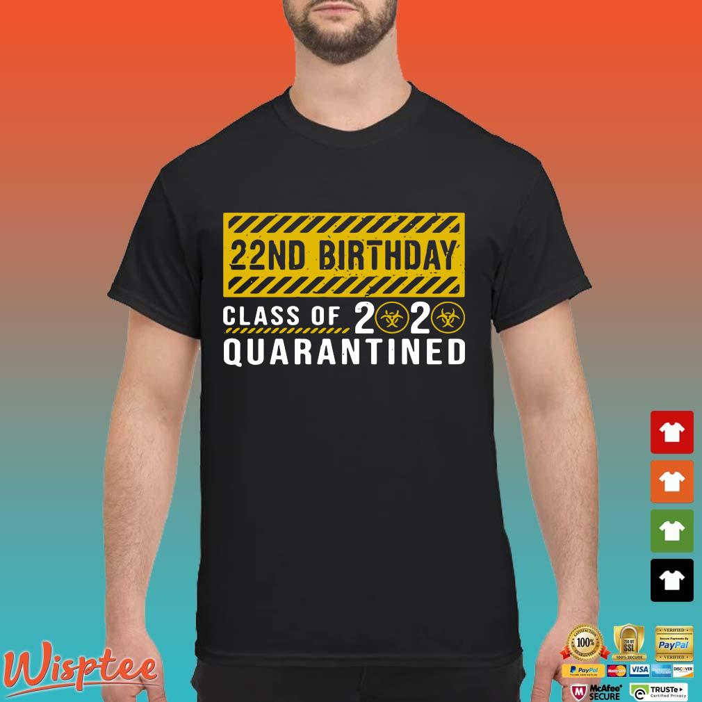 22nd Birthday Class Of 2020 Quarantined Shirt T-shirt