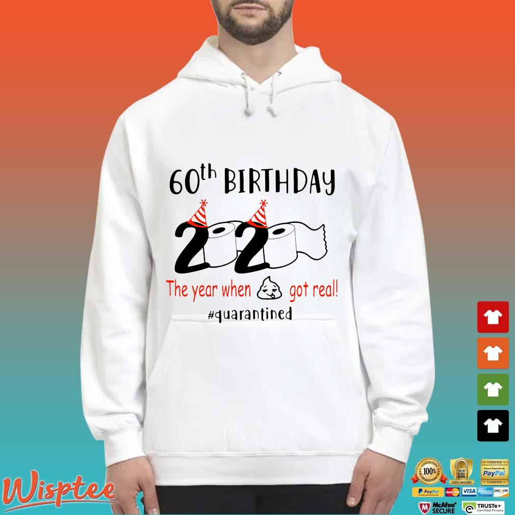 60th Birthday 1960 2020 The Year When Shit Got Real Quarantined Tee Shirts Hoodie trang