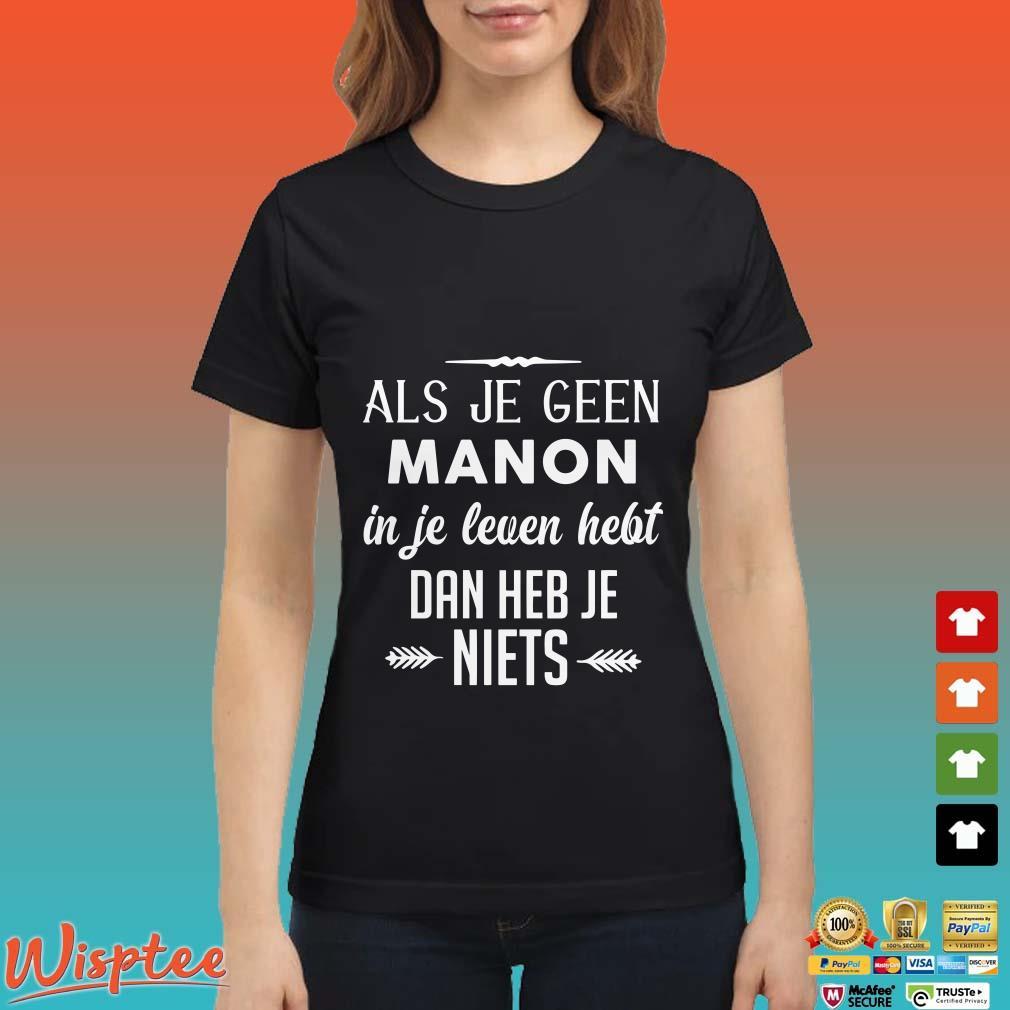 Als Je Geen Manon In Je Leven Hebt Dan Heb Je Niets Shirt