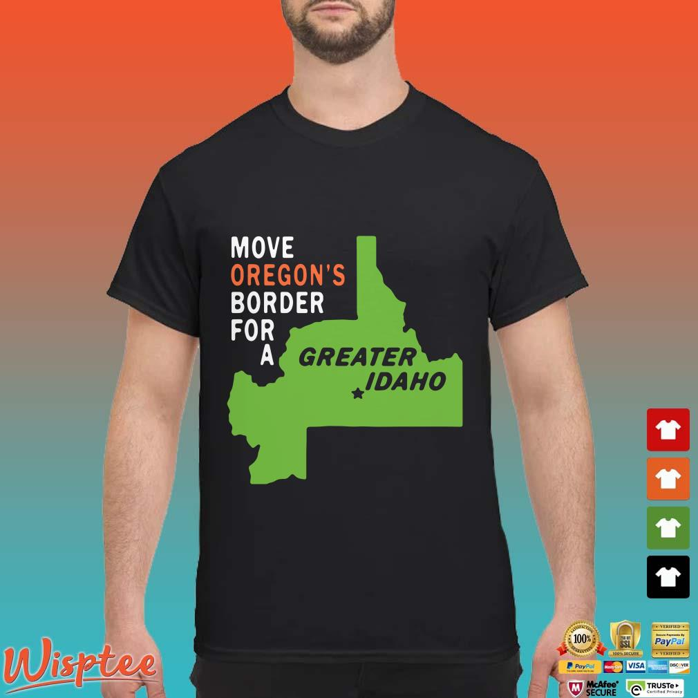 Move Oregon's Border For Greater Idaho Shirt