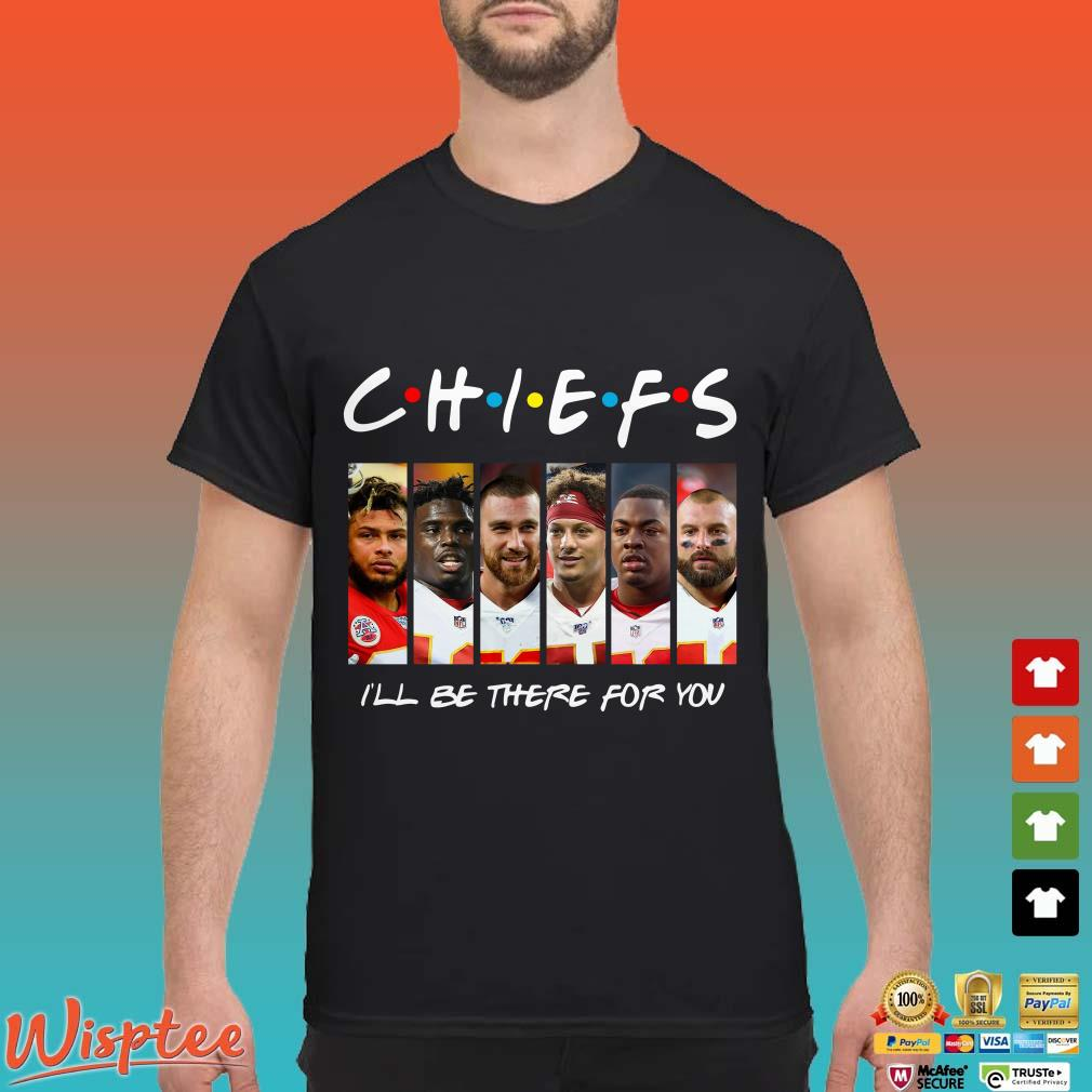 Chiefs I'll be there for you Friends Tv Show Shirt