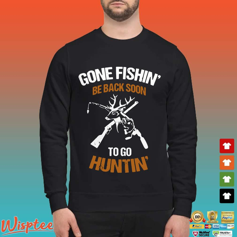 Gone Fishing'Be Back Soon To Go Huntin' Shirt