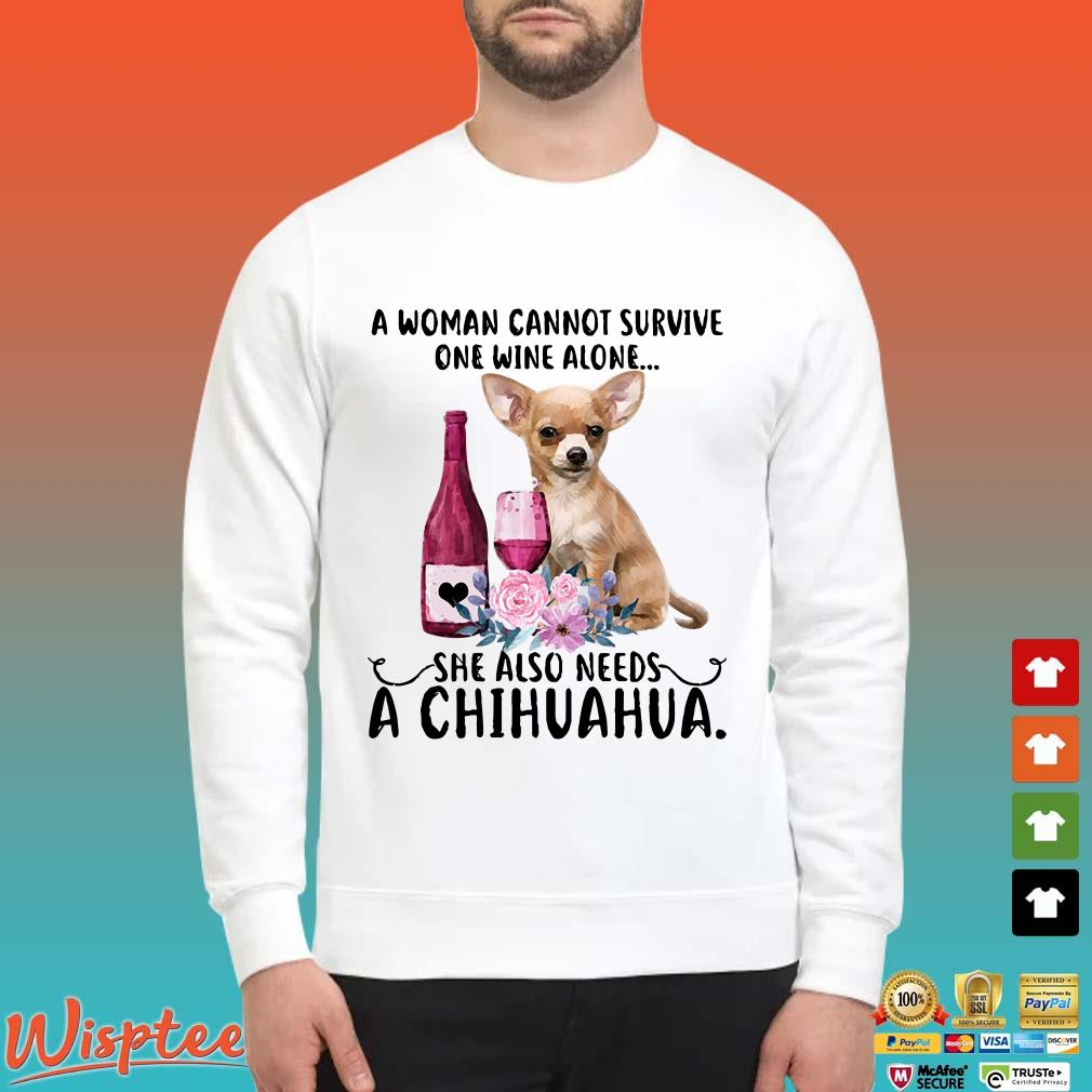 A Woman Cannot Survive On Wine Alone She Also Needs A Chihuahua Shirt