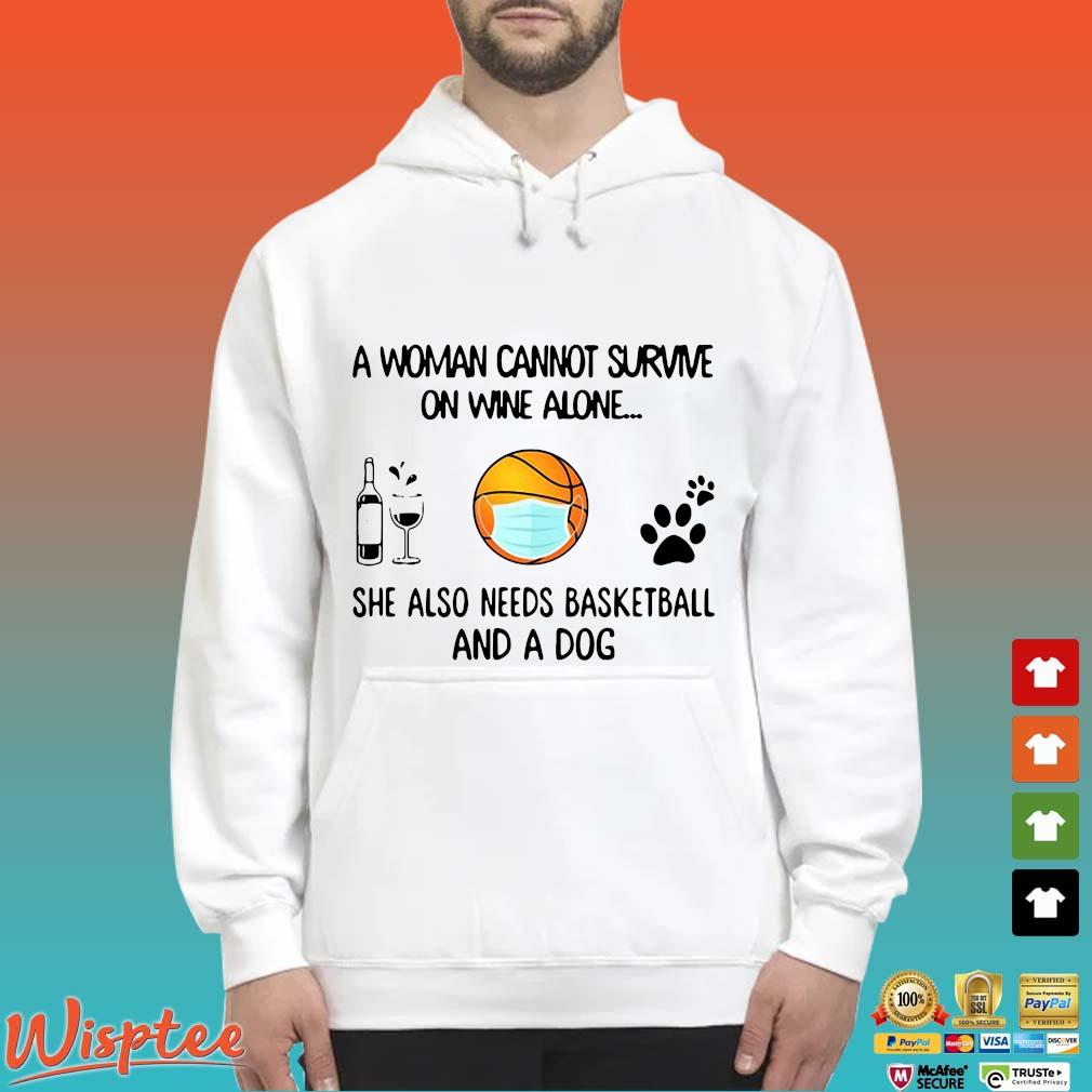 A Woman Cannot Survive On Wine Alone She Also Needs Basketball And A Dog Shirt Hoodie trang