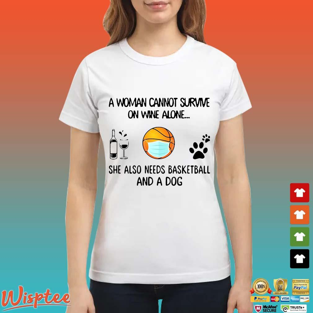 A Woman Cannot Survive On Wine Alone She Also Needs Basketball And A Dog Shirt Ladies trang