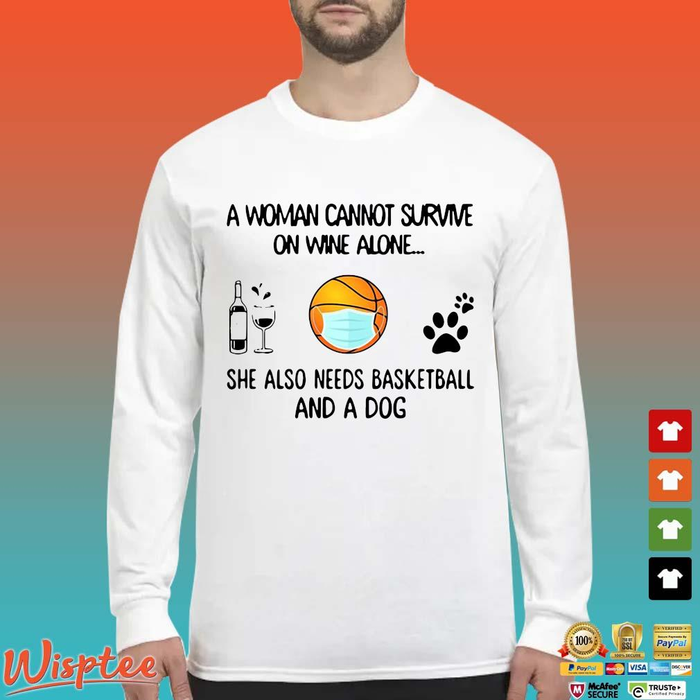 A Woman Cannot Survive On Wine Alone She Also Needs Basketball And A Dog Shirt Long Sleeved trang
