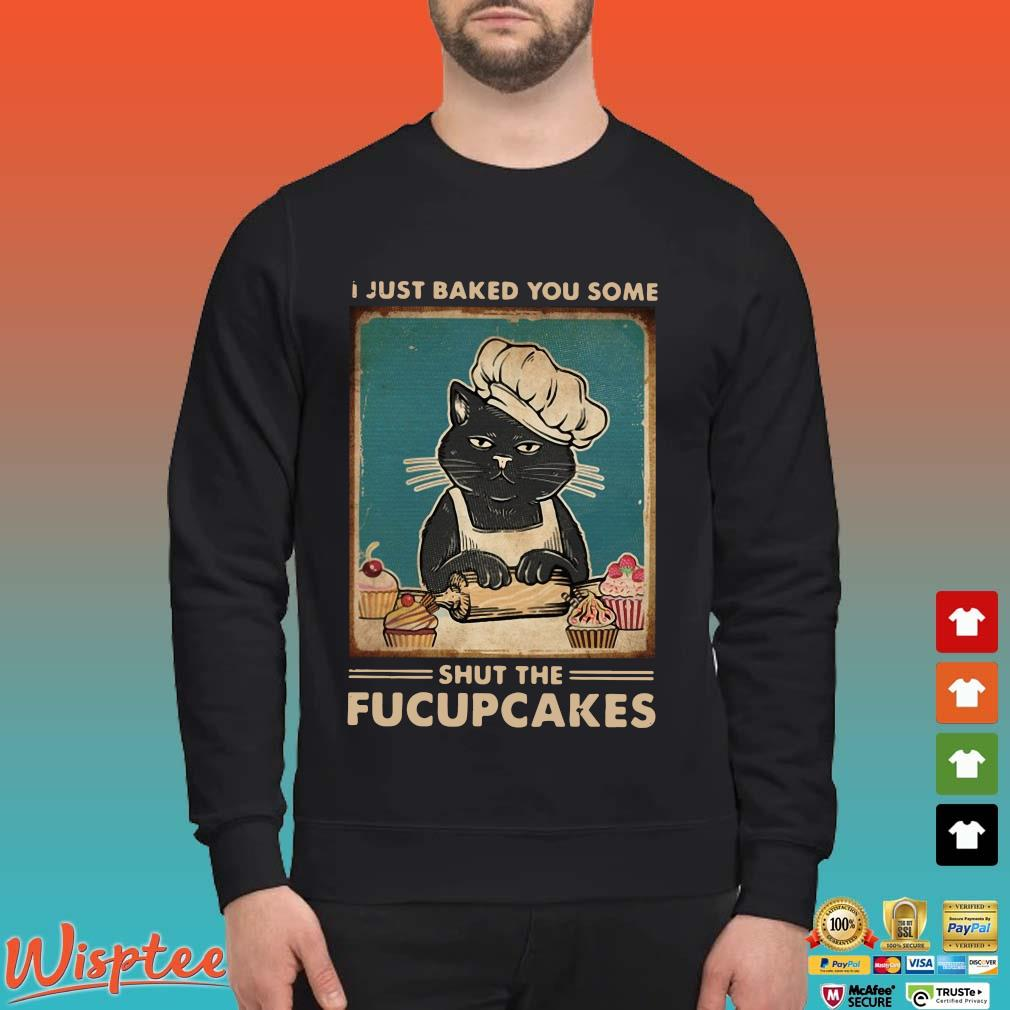 Black Cat I Just Baked You Some Shut The Fucupcakes Shirt Sweater den