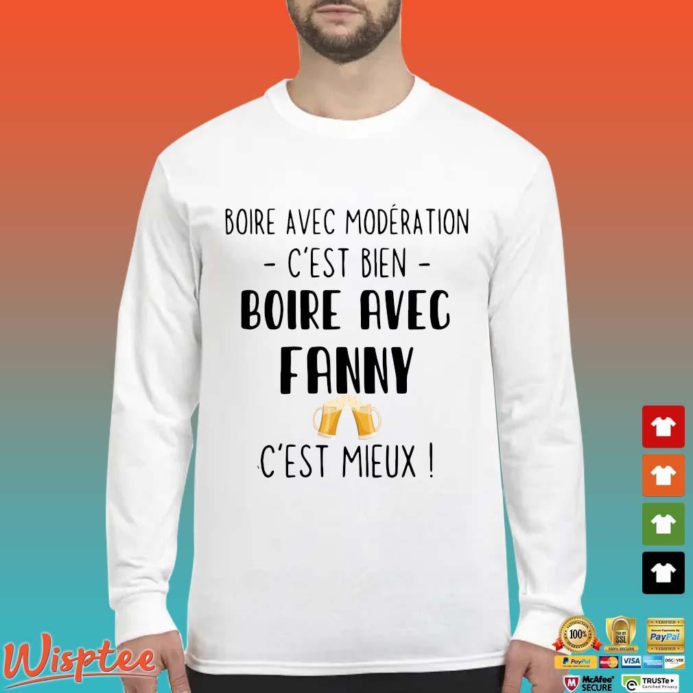 Boire Avec Modération C'est Bien Boire Avec Fanny C'est Mieux Shirt Long Sleeved trang