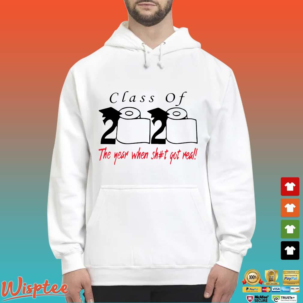 Class of 2020 the year when shit got real tee Shirt Hoodie trang