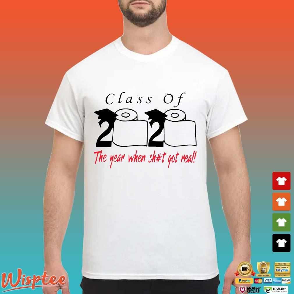 Class of 2020 the year when shit got real tee Shirt