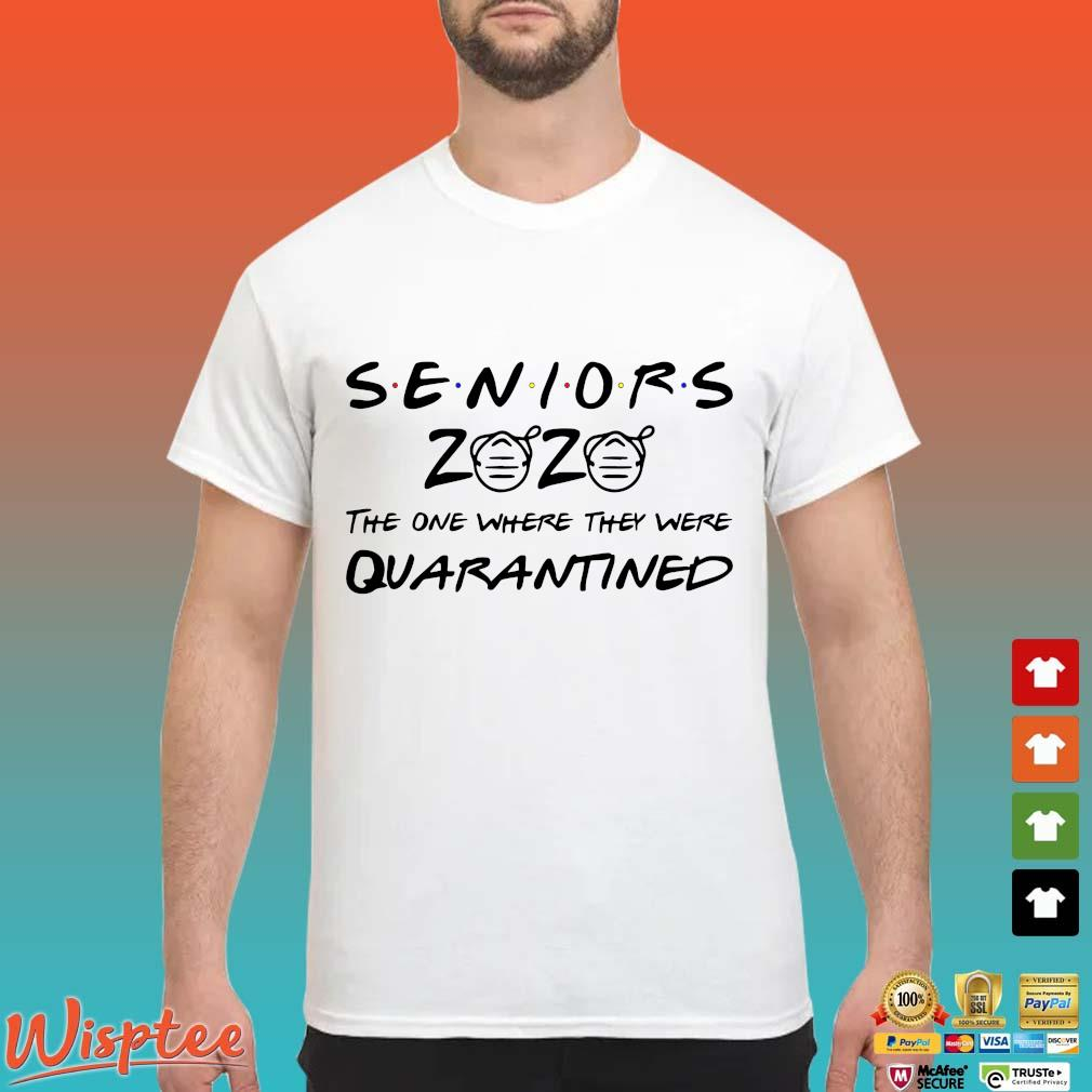 Class Of Senior 2020 the one where they were quarantined tee Shirt