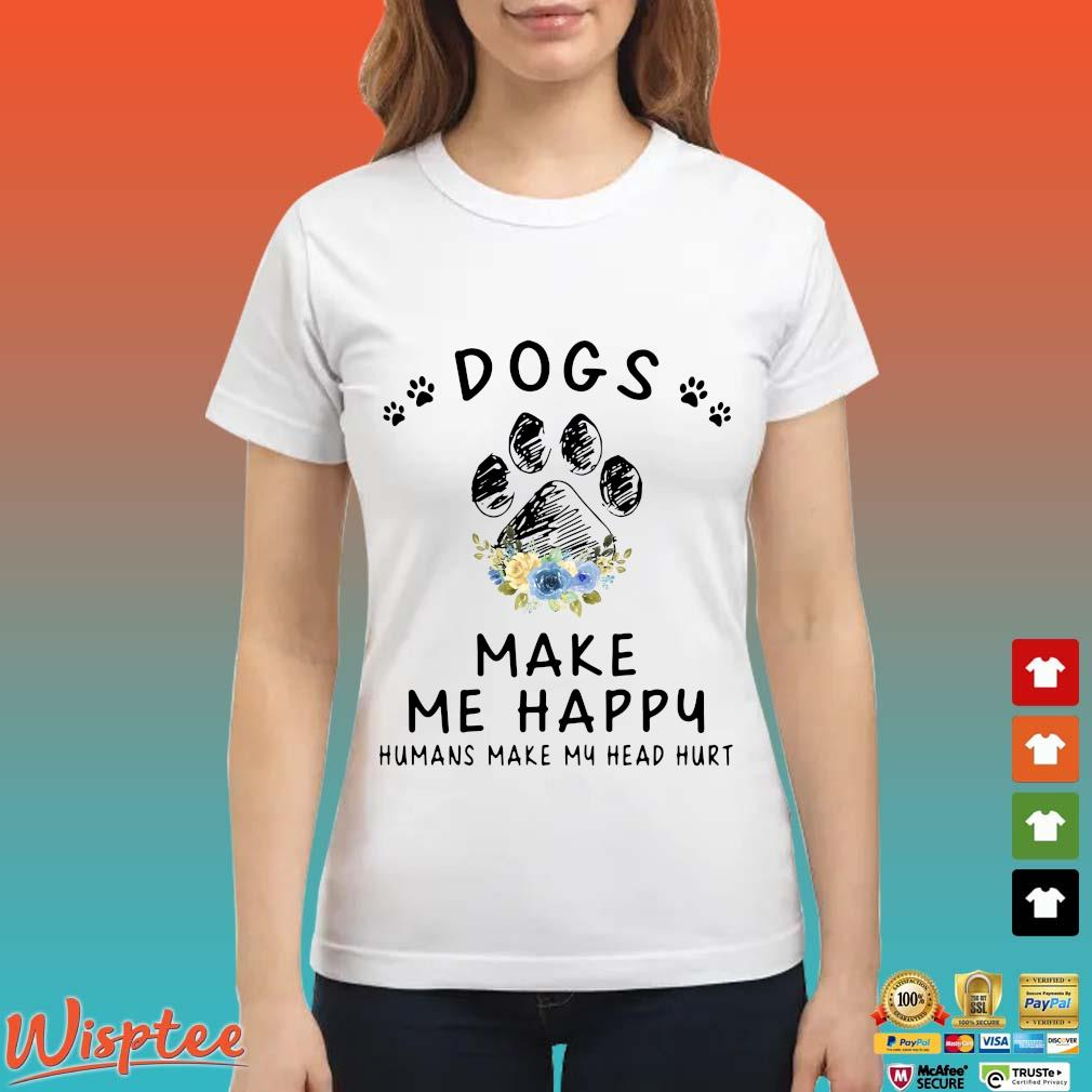 Dogs And Cannabis Make Me Happy Humans Make My Head Hurt Floral Shirt Ladies trang
