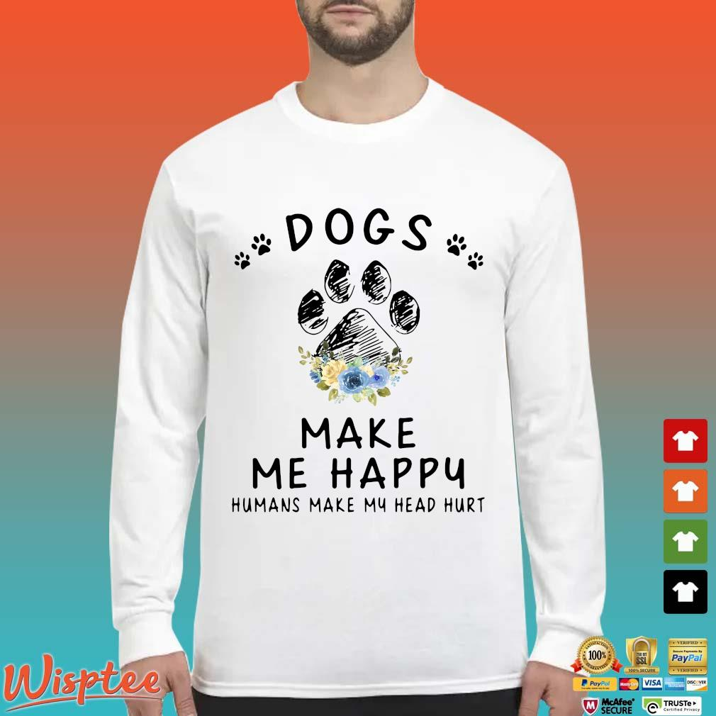 Dogs And Cannabis Make Me Happy Humans Make My Head Hurt Floral Shirt Long Sleeved trang