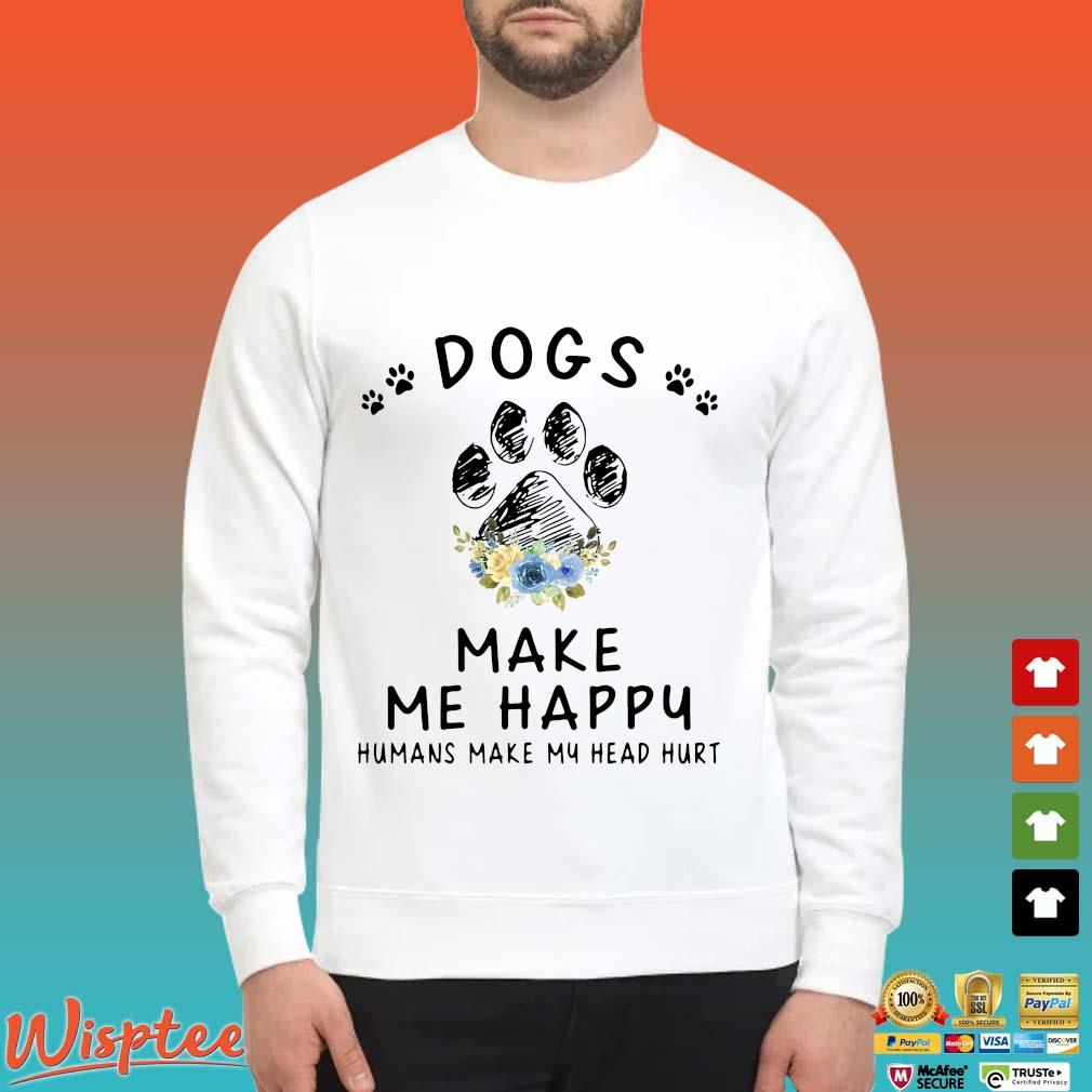 Dogs And Cannabis Make Me Happy Humans Make My Head Hurt Floral Shirt Sweater trang