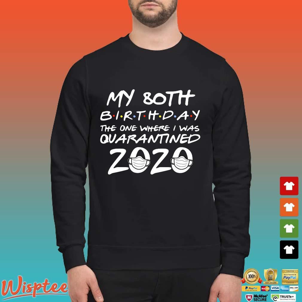 Happy 80th Birthday 2020 The One Where I was Quarantined Funny Quarantine 80th Birthday Tee Shirts Sweater den