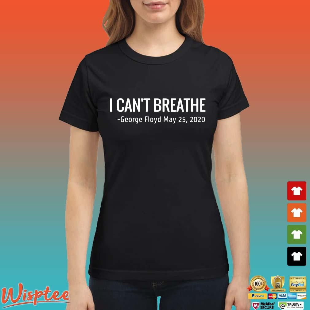I Can't Breathe George Floyd May 25 2020 Shirt Ladies den