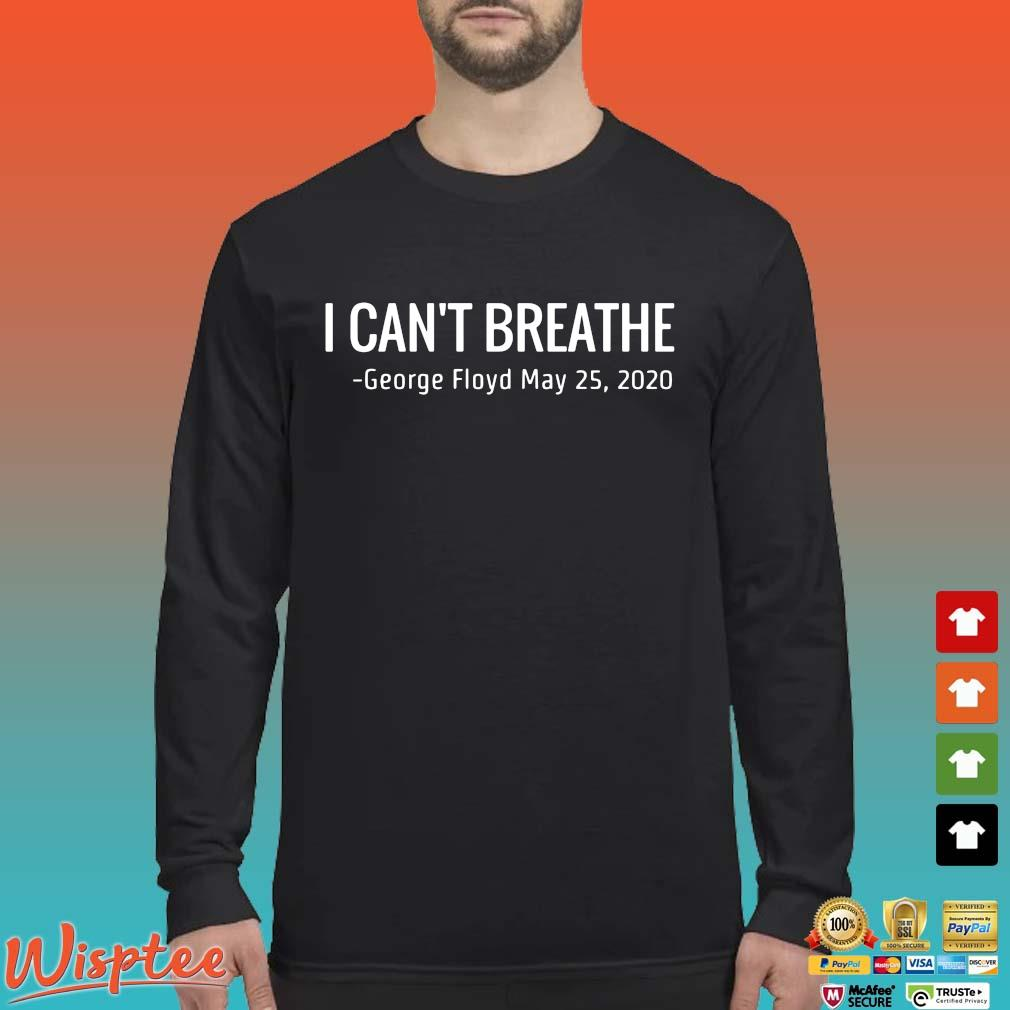 I Can't Breathe George Floyd May 25 2020 Shirt Long Sleeved den