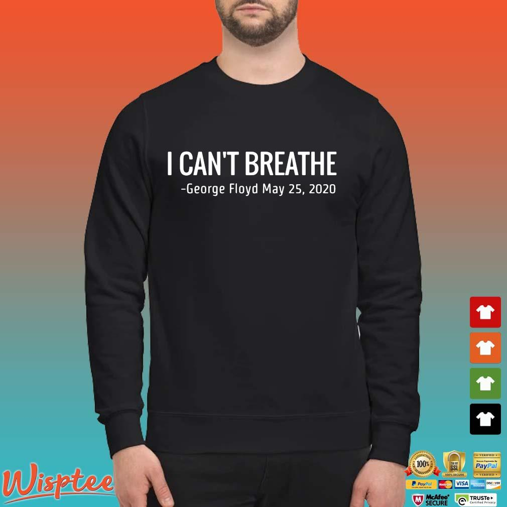 I Can't Breathe George Floyd May 25 2020 Shirt Sweater den