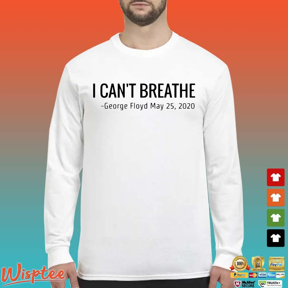 I Can't Breathe George Floyd May 25 2020 T-Shirts Long Sleeved trang