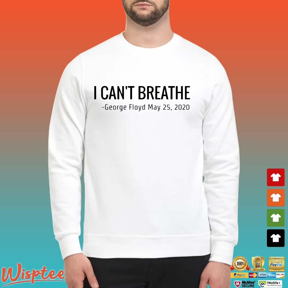 I Can't Breathe George Floyd May 25 2020 T-Shirts Sweater trang