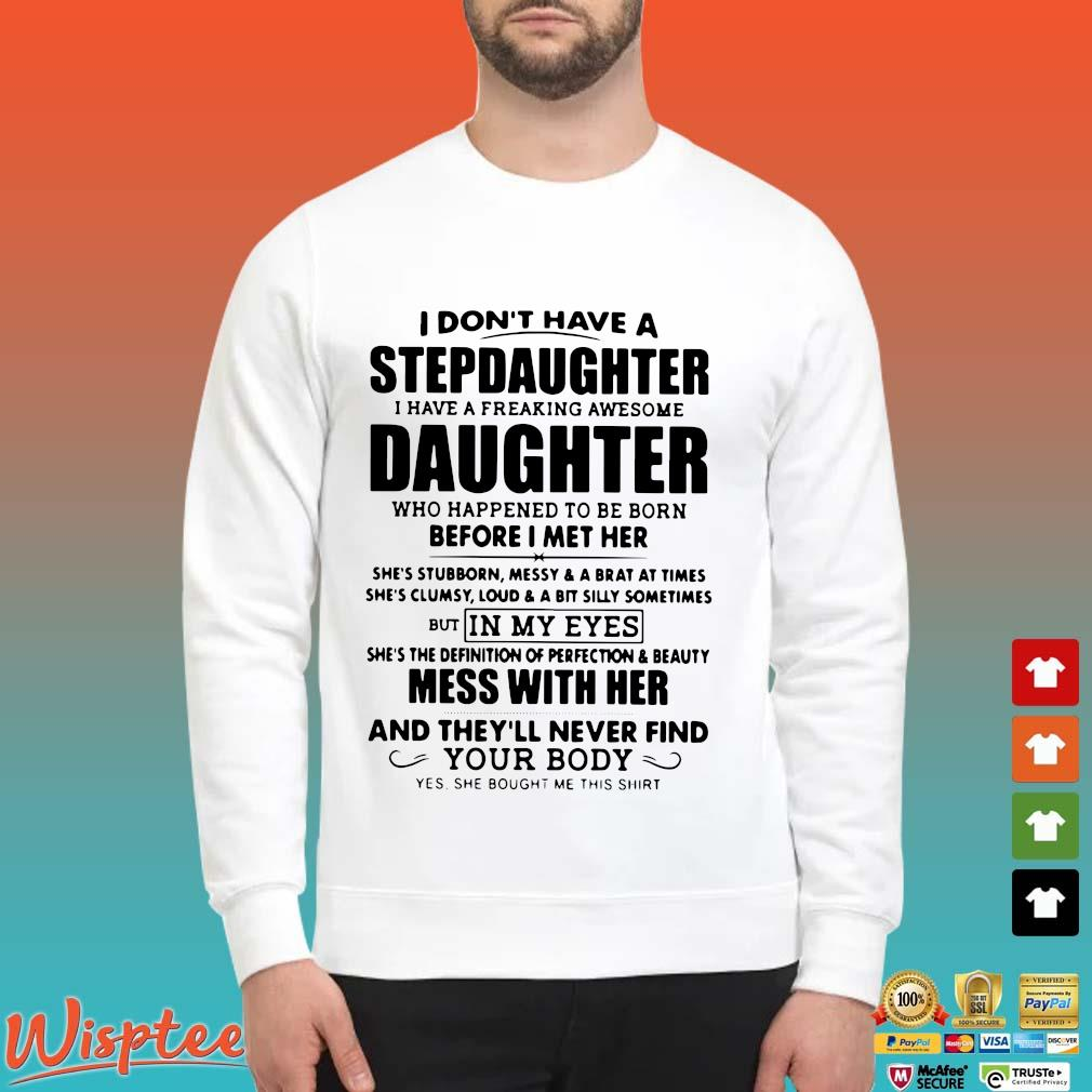 I Don't Have A Stepdaughter I Have A Freaking Awesome Daughter Mess With Her Shirt Sweater trang