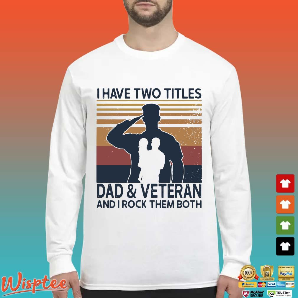 I Have Two Titles Dod And Veteran And I Rock Them Both Vintage Shirt Long Sleeved trang