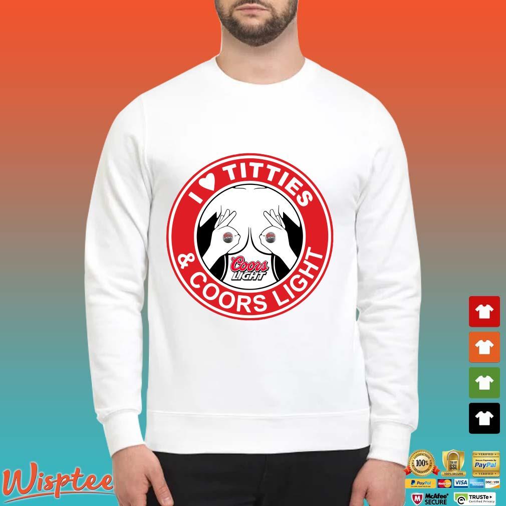 I Love Titties And Coors Light Shirt Sweater trang